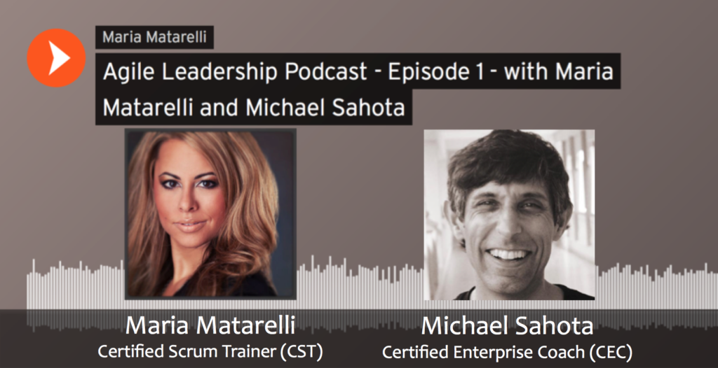 Agile Leadership Podcast with Maria Matarelli and Michael Sahota