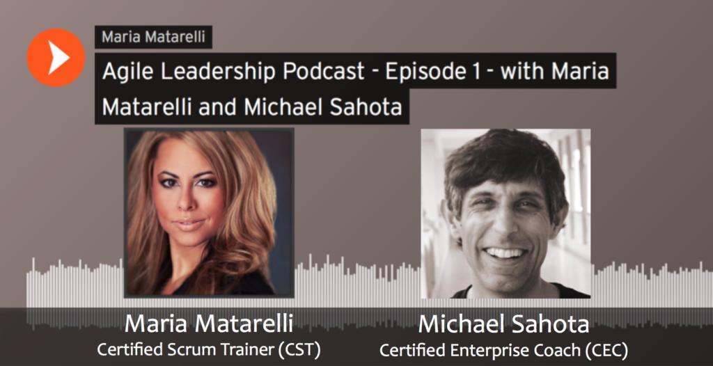 Agile Leadership Podcast with Maria Matarelli and Michael Sahota